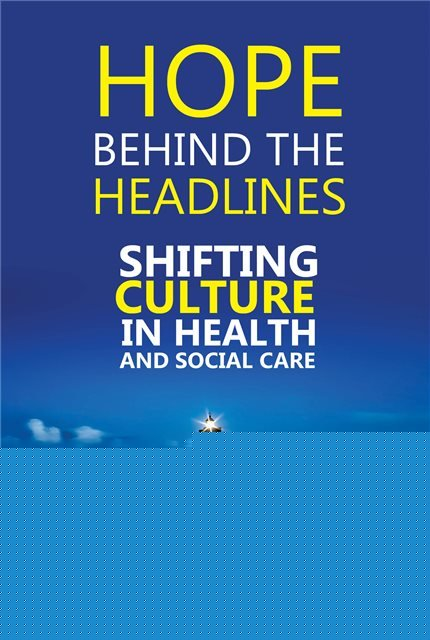 Hope Behind the Headlines: Shifting Culture in Health and Social Care