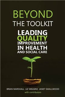 Beyond the Toolkit - Leading Quality Improvement in Health and Social Care
