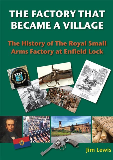 The Factory that Became a Village:  The History of the Royal Small Arms Factory at Enfield Lock