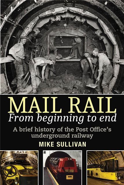 Mail Rail - From Beginning to End: A brief history of the Post Office's underground railway