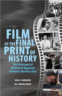 Film as the Final Print of History: The Portrayal of Women in Egyptian Cinema's Glorious Eras