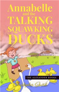 Annabelle and the Talking Squawking Ducks - AVAILABLE TO ORDER FROM MARCH 2021