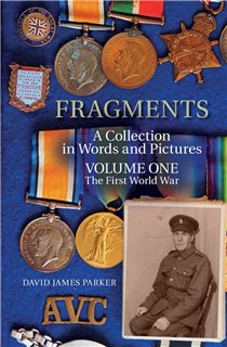 Fragments - A Collection in Words and Pictures: Volume One The First World War